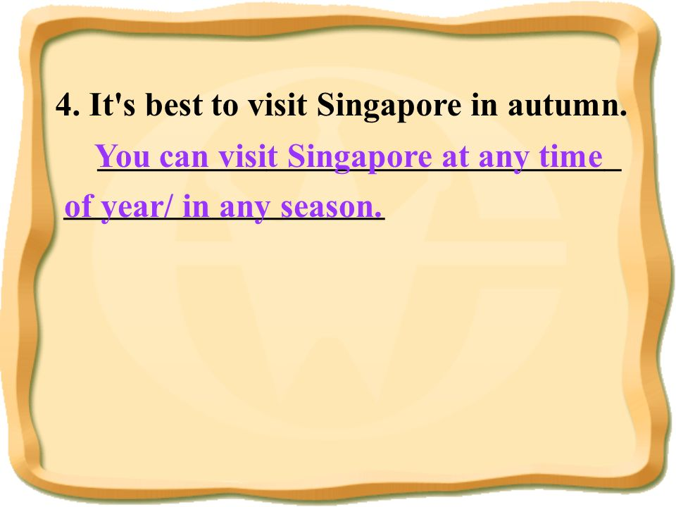 4. It s best to visit Singapore in autumn.