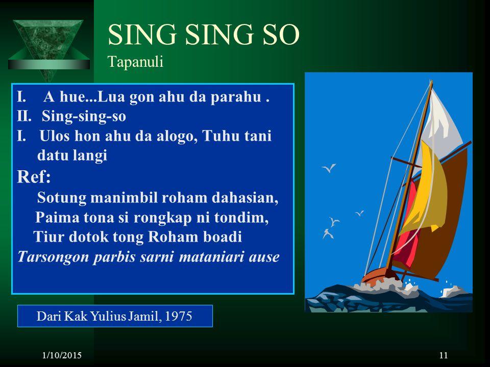 SING SING SO Tapanuli Ref: I. A hue...Lua gon ahu da parahu .