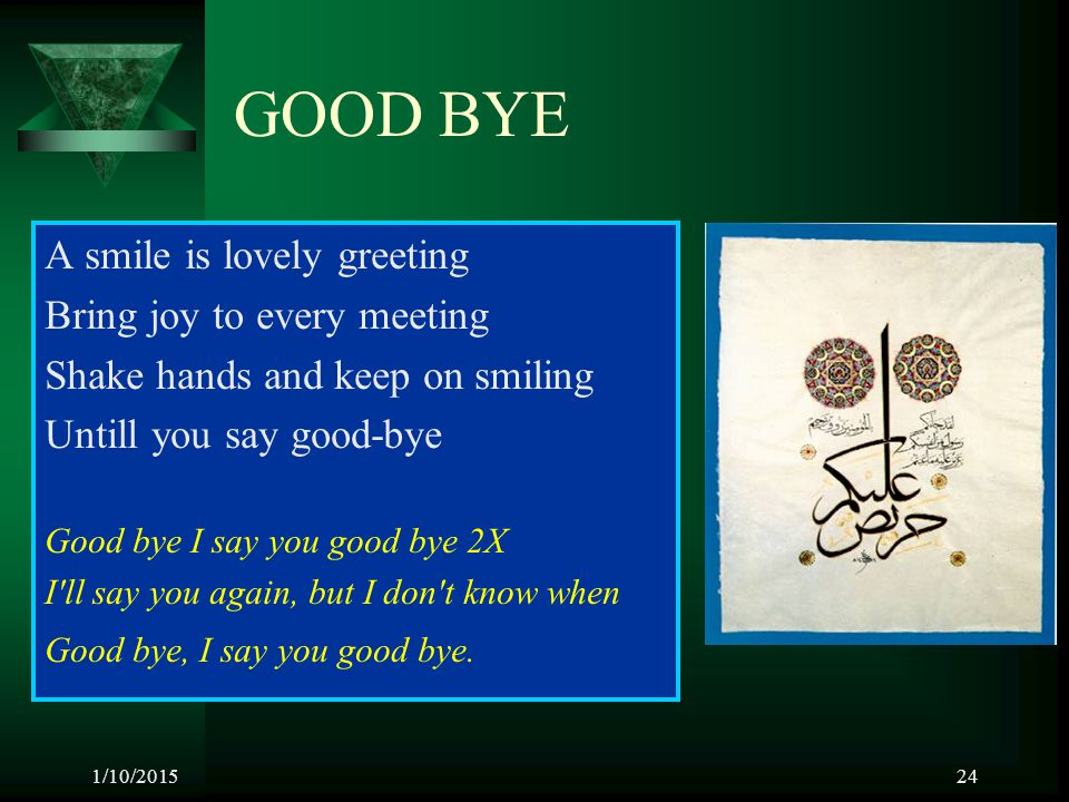 GOOD BYE A smile is lovely greeting Bring joy to every meeting