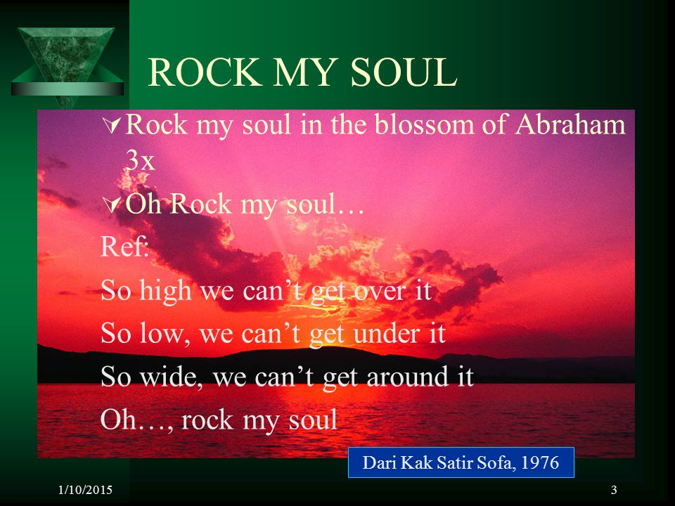 ROCK MY SOUL Rock my soul in the blossom of Abraham 3x