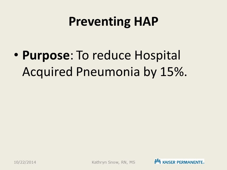 Purpose: To reduce Hospital Acquired Pneumonia by 15%.