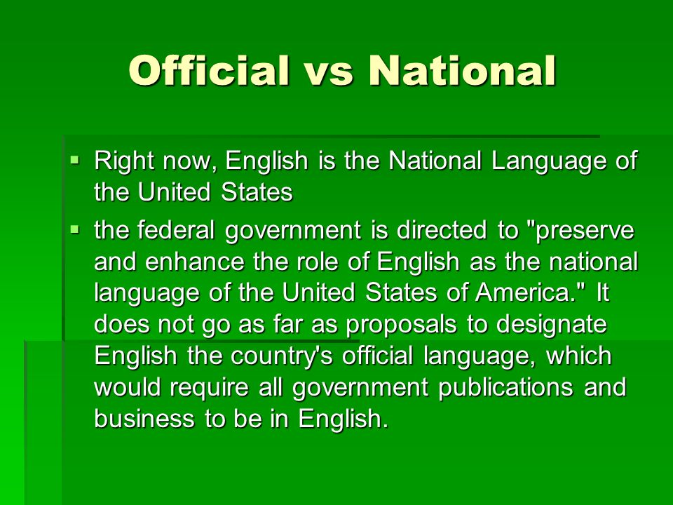 Official vs National Right now, English is the National Language of the United States.