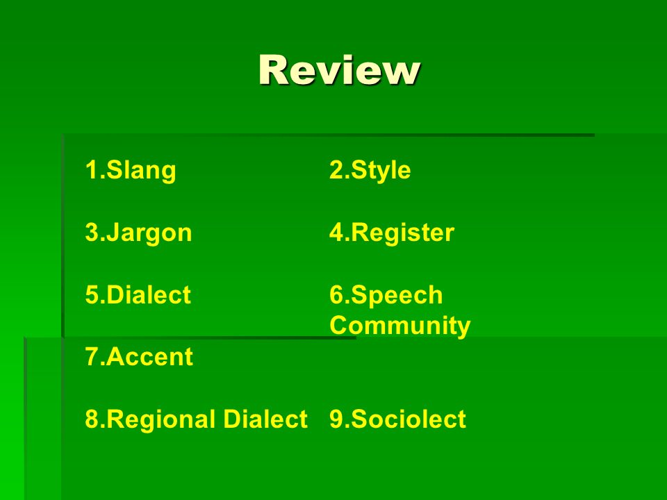 Review 1.Slang 3.Jargon 5.Dialect 7.Accent 8.Regional Dialect 2.Style