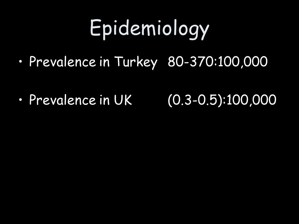 Epidemiology Prevalence in Turkey 80-370:100,000