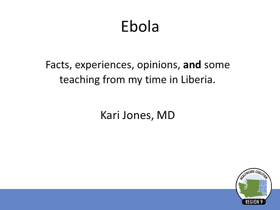 Ebola Facts, experiences, opinions, and some teaching from my time in Liberia. Kari Jones, MD
