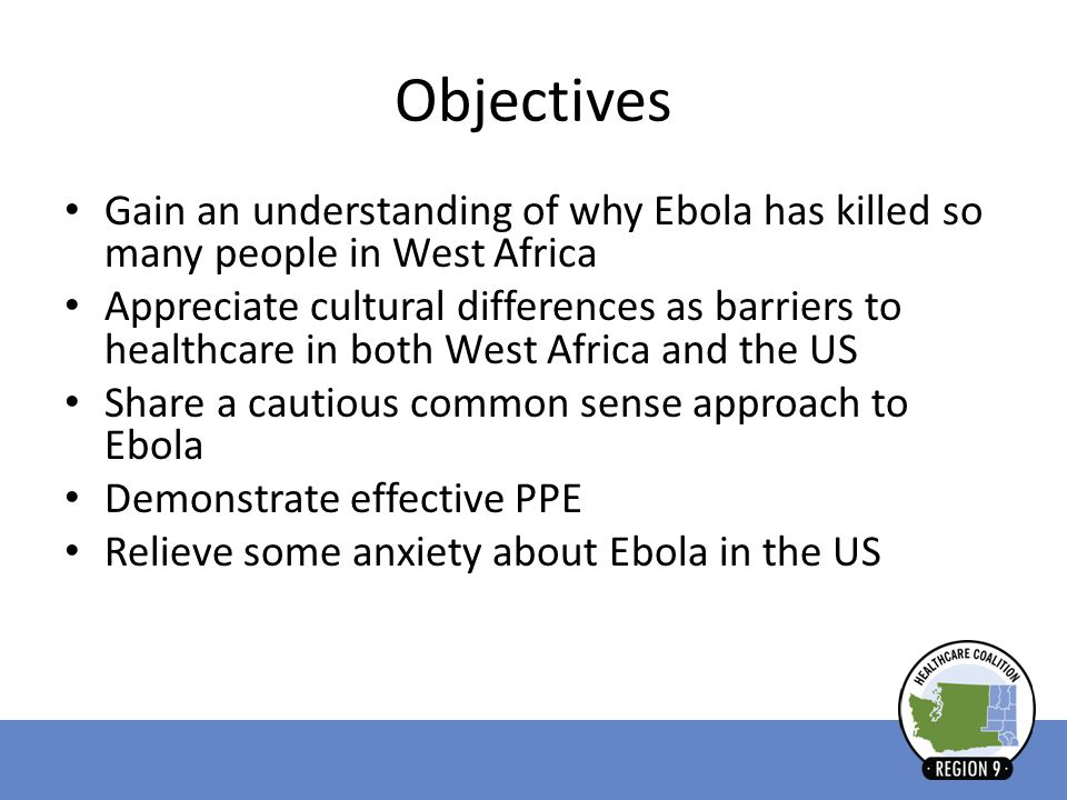 Objectives Gain an understanding of why Ebola has killed so many people in West Africa.