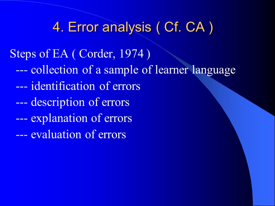 4. Error analysis ( Cf. CA ) Steps of EA ( Corder, 1974 )