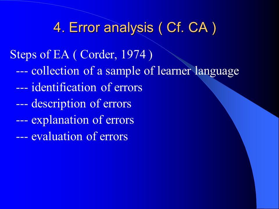 4. Error analysis ( Cf. CA ) Steps of EA ( Corder, 1974 )
