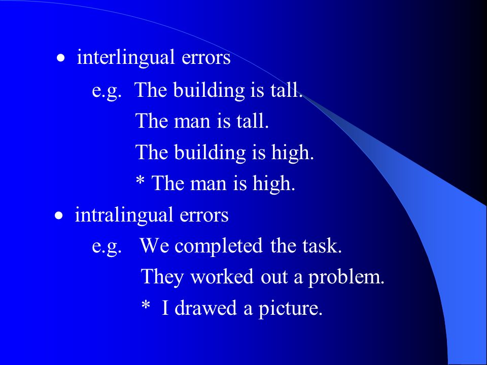  interlingual errors e.g. The building is tall. The man is tall.