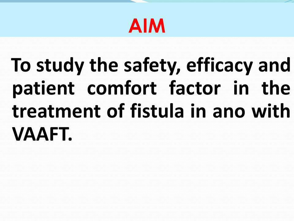 AIM To study the safety, efficacy and patient comfort factor in the treatment of fistula in ano with VAAFT.