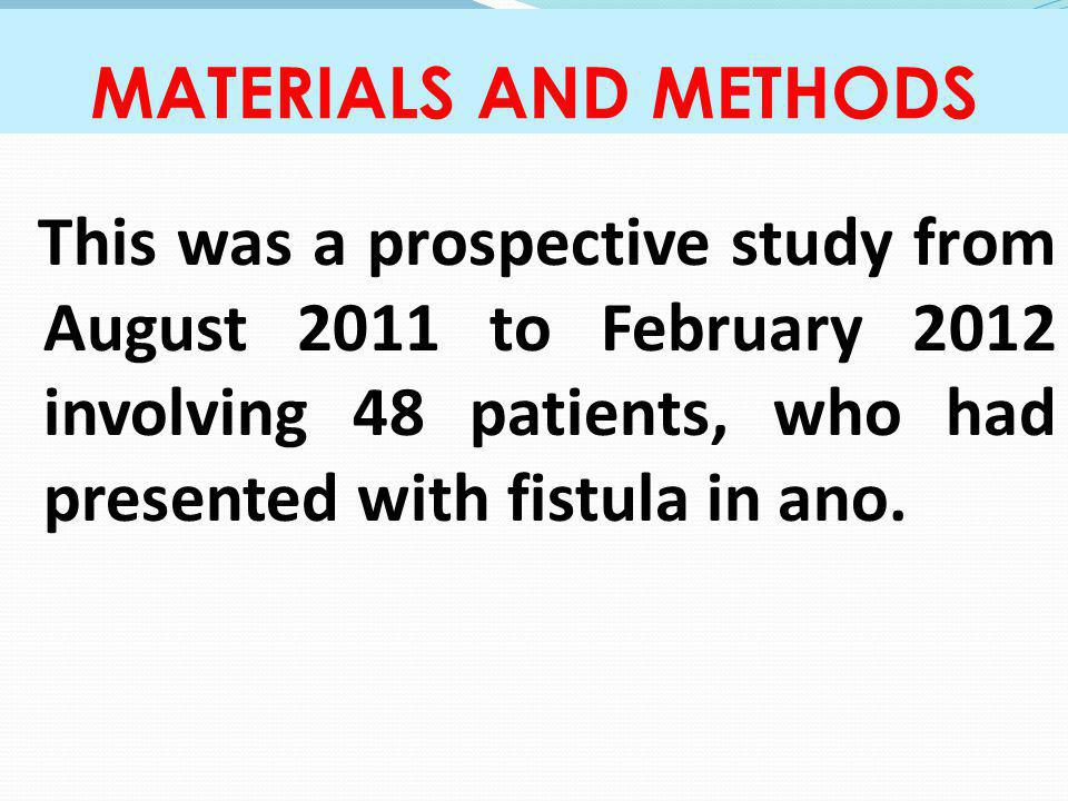 MATERIALS AND METHODS This was a prospective study from August 2011 to February 2012 involving 48 patients, who had presented with fistula in ano.