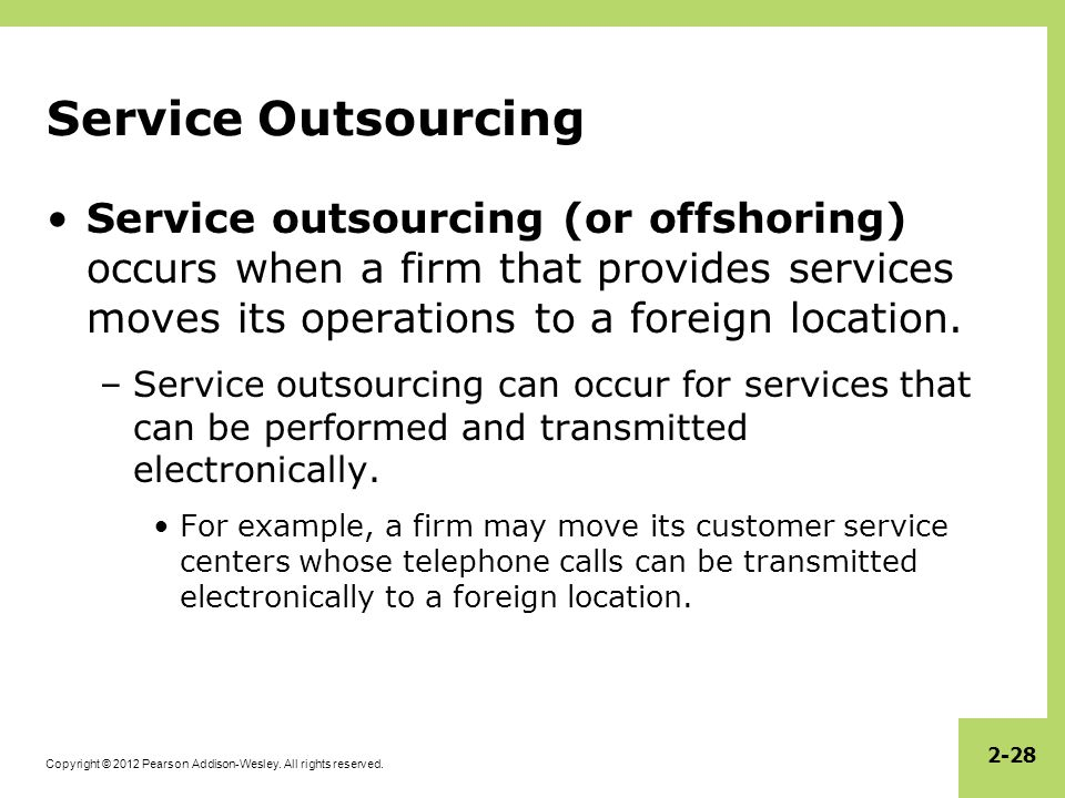 Service Outsourcing Service outsourcing (or offshoring) occurs when a firm that provides services moves its operations to a foreign location.