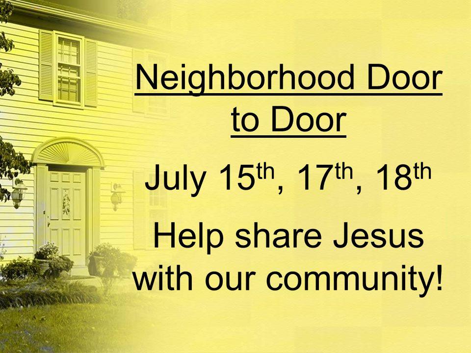 Neighborhood Door to Door July 15th, 17th, 18th