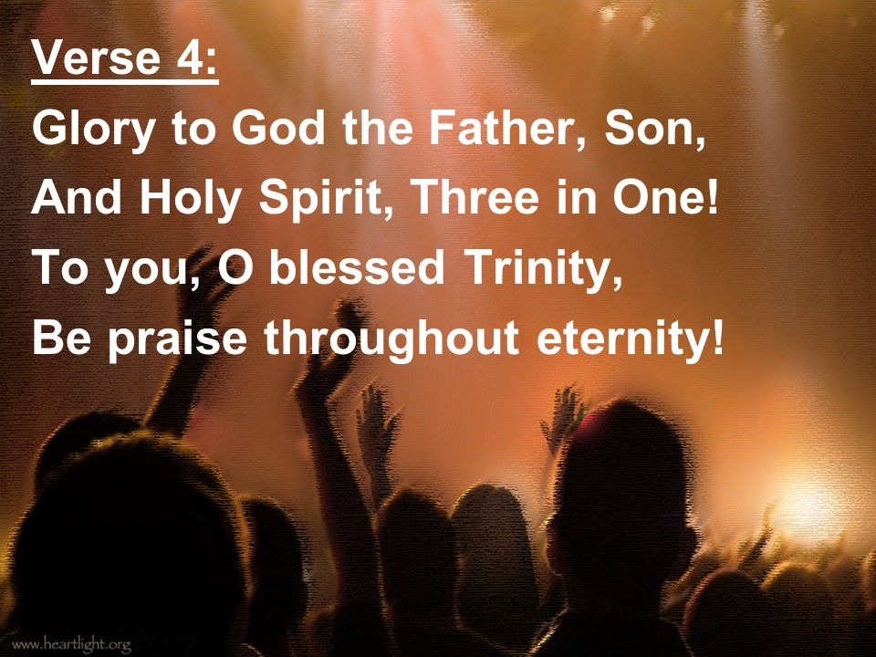 Verse 4: Glory to God the Father, Son, And Holy Spirit, Three in One.