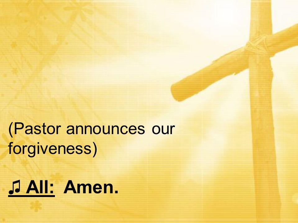 (Pastor announces our forgiveness)