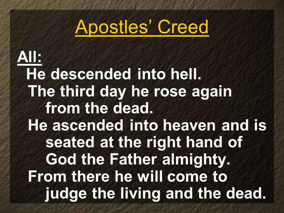 Apostles' Creed All: He descended into hell.