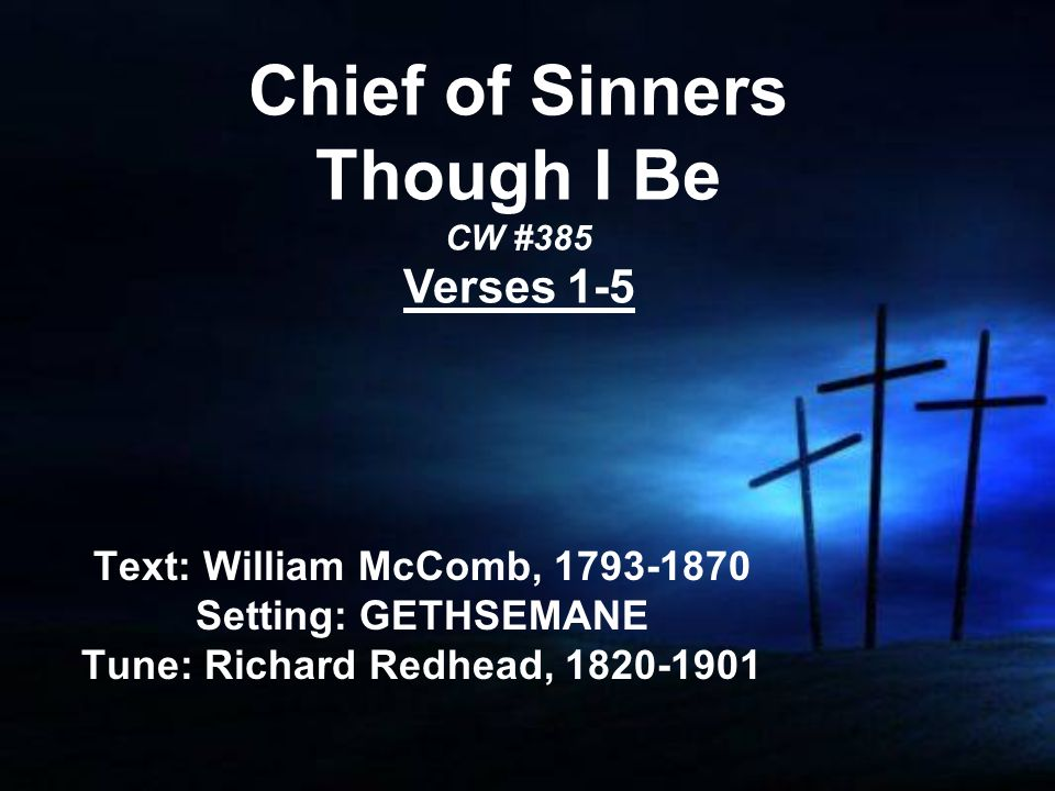 Chief of Sinners Though I Be CW #385 Verses 1-5