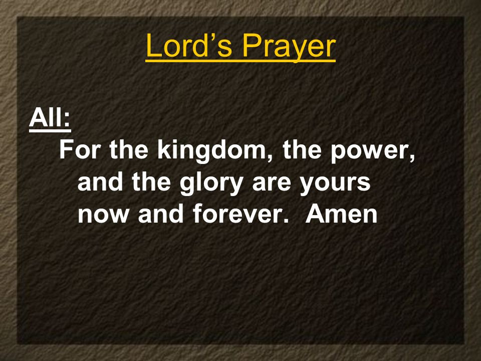 Lord's Prayer All: For the kingdom, the power, and the glory are yours
