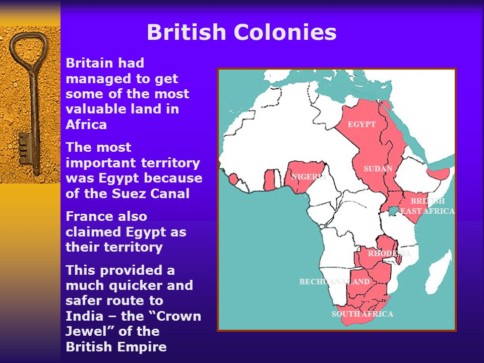 British Colonies Britain had managed to get some of the most valuable land in Africa.