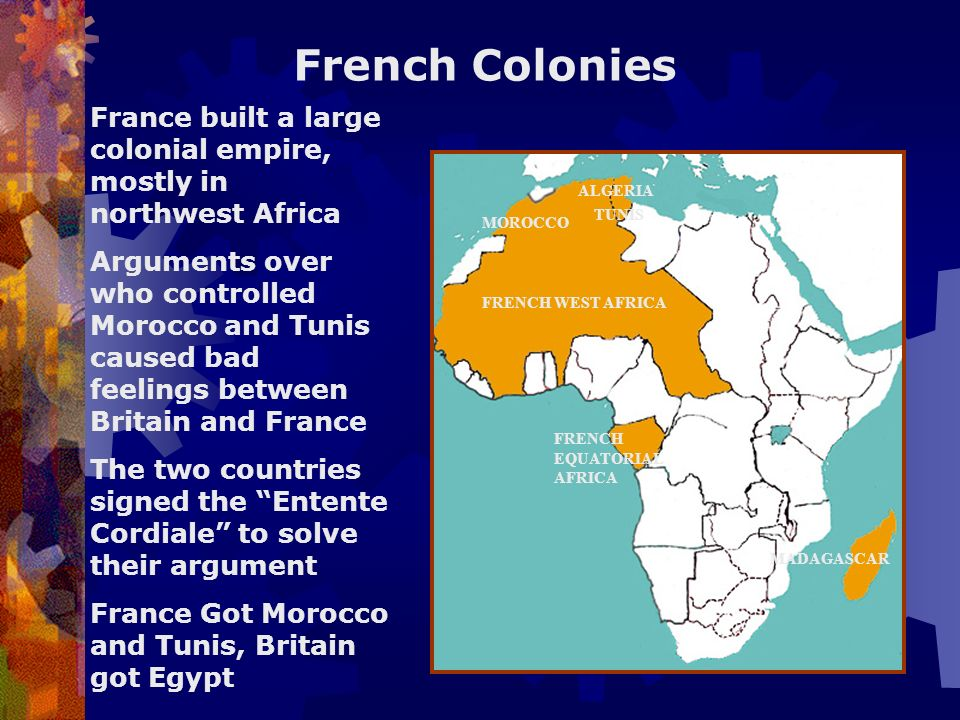 French Colonies France built a large colonial empire, mostly in northwest Africa.