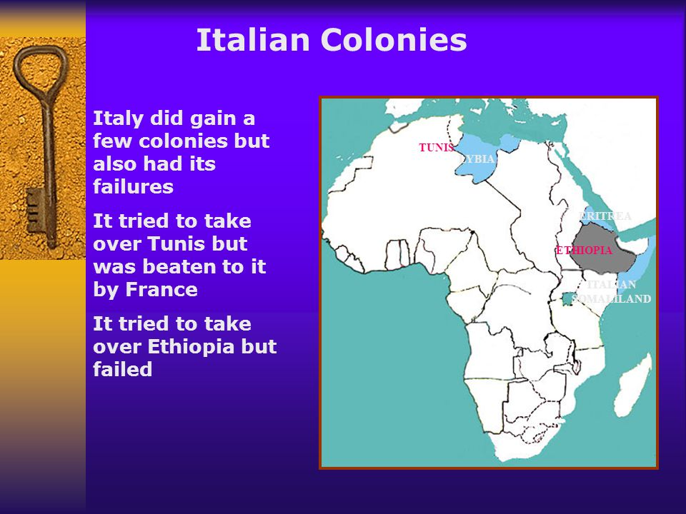 Italian Colonies Italy did gain a few colonies but also had its failures. It tried to take over Tunis but was beaten to it by France.