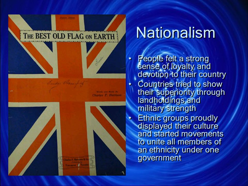 Nationalism People felt a strong sense of loyalty and devotion to their country.