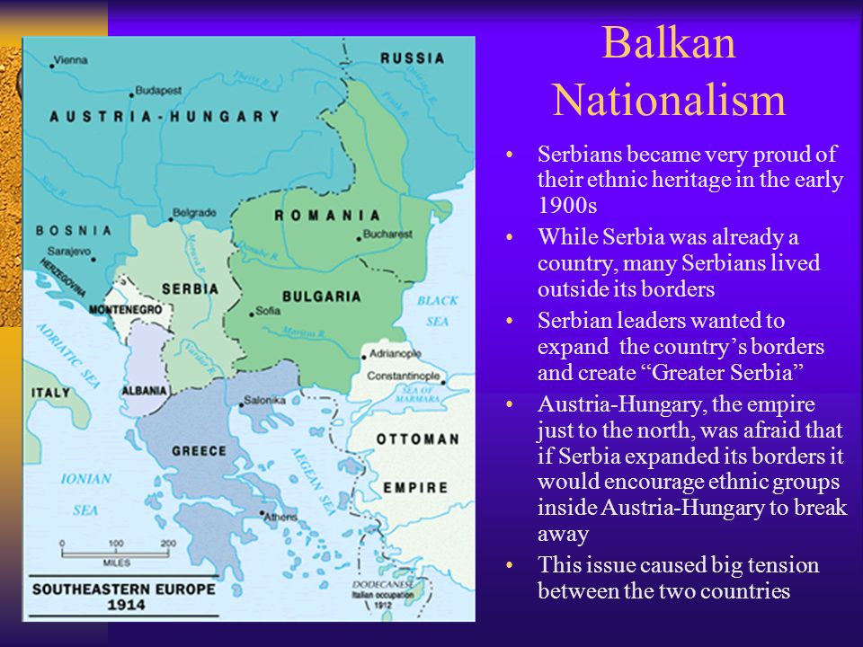 Balkan Nationalism Serbians became very proud of their ethnic heritage in the early 1900s.