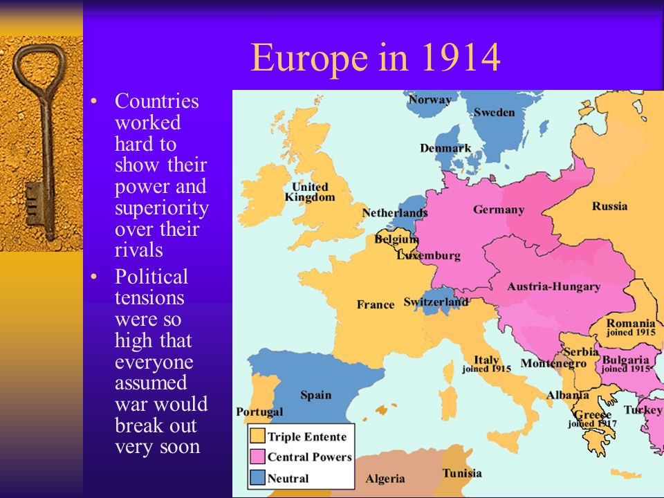Europe in 1914 Countries worked hard to show their power and superiority over their rivals.