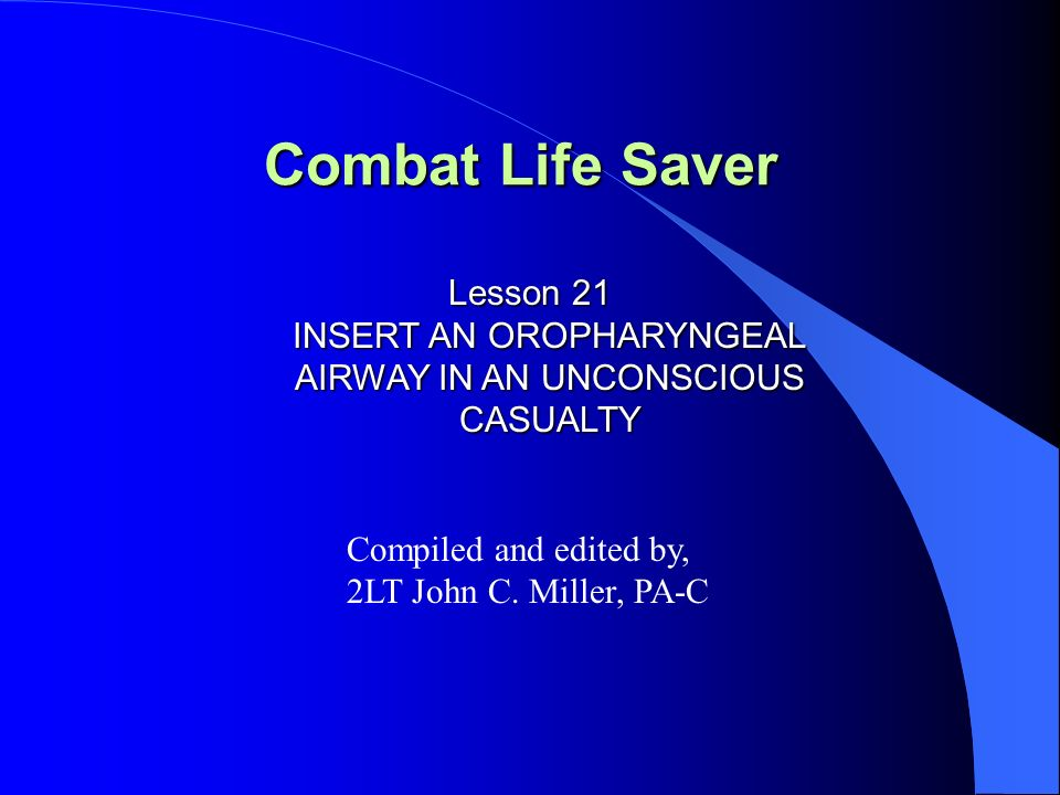 Lesson 21 INSERT AN OROPHARYNGEAL AIRWAY IN AN UNCONSCIOUS CASUALTY