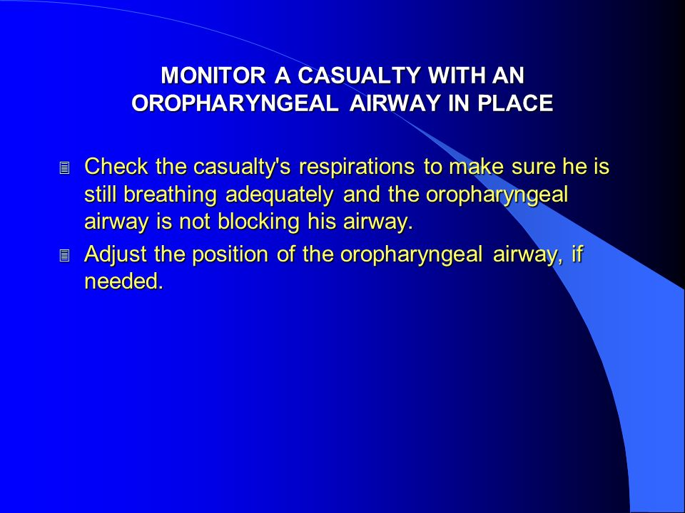 MONITOR A CASUALTY WITH AN OROPHARYNGEAL AIRWAY IN PLACE