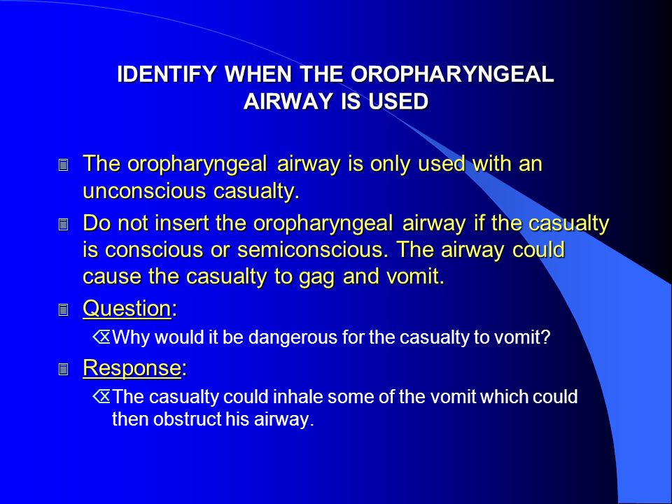 IDENTIFY WHEN THE OROPHARYNGEAL AIRWAY IS USED