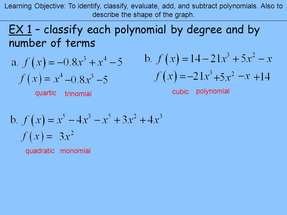 EX 1 – classify each polynomial by degree and by number of terms