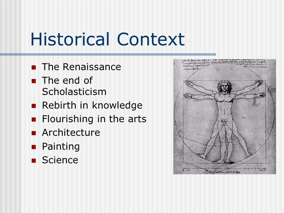 Historical Context The Renaissance The end of Scholasticism
