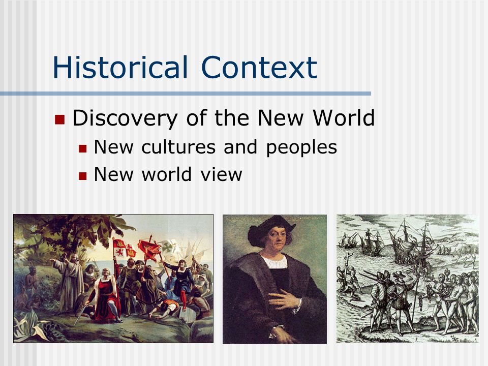 Historical Context Discovery of the New World New cultures and peoples
