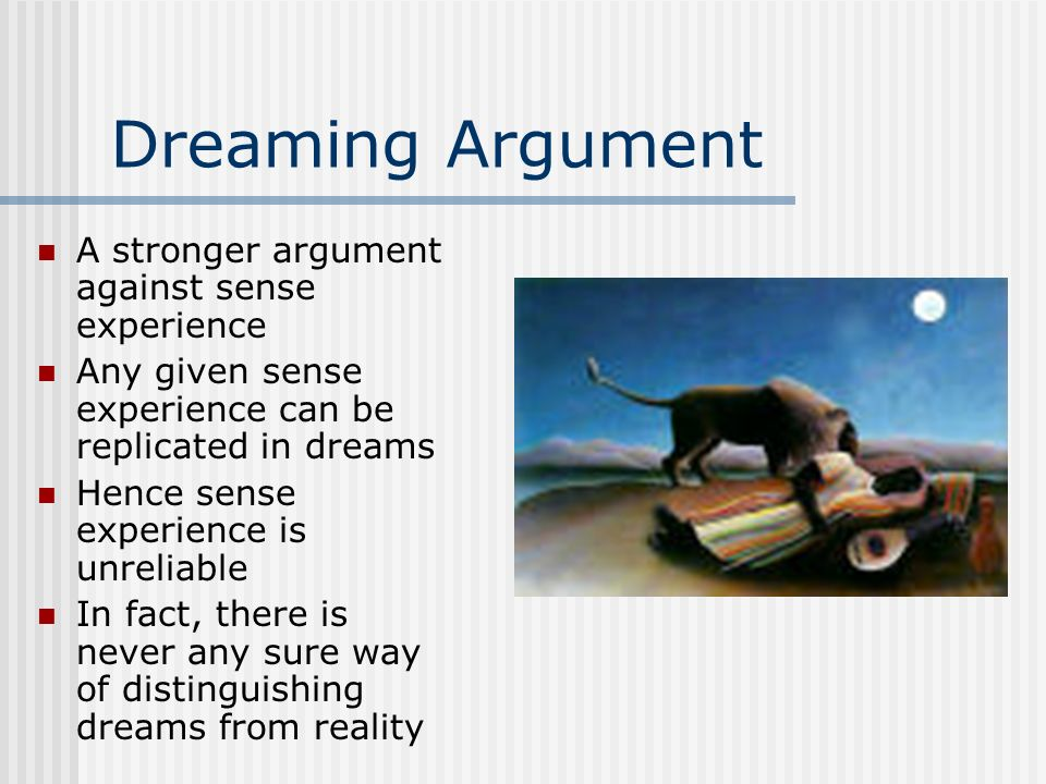 Dreaming Argument A stronger argument against sense experience