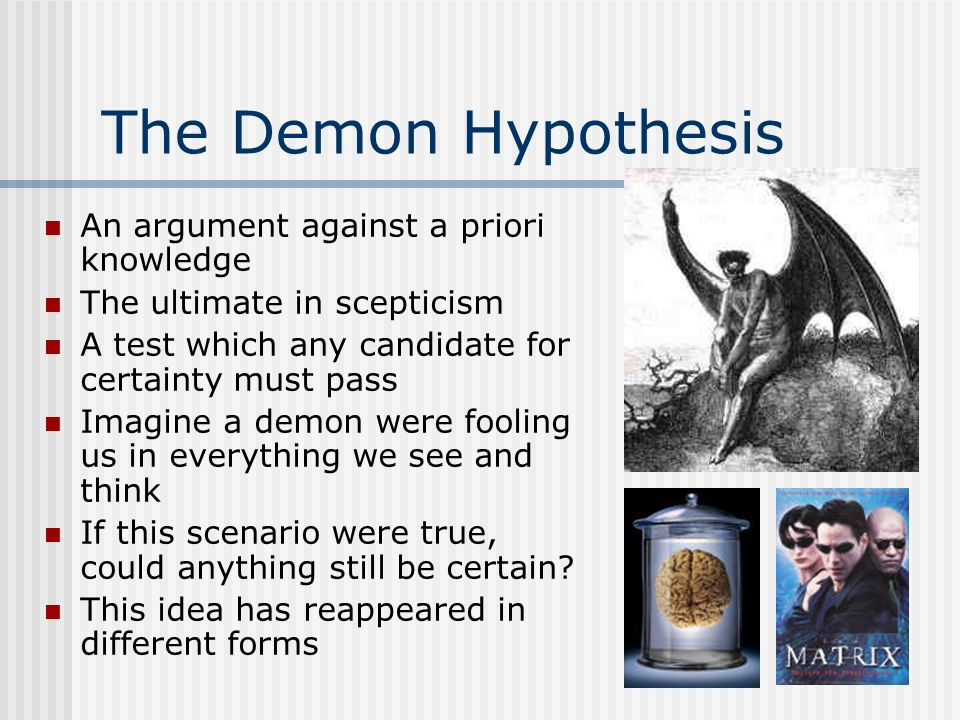 The Demon Hypothesis An argument against a priori knowledge