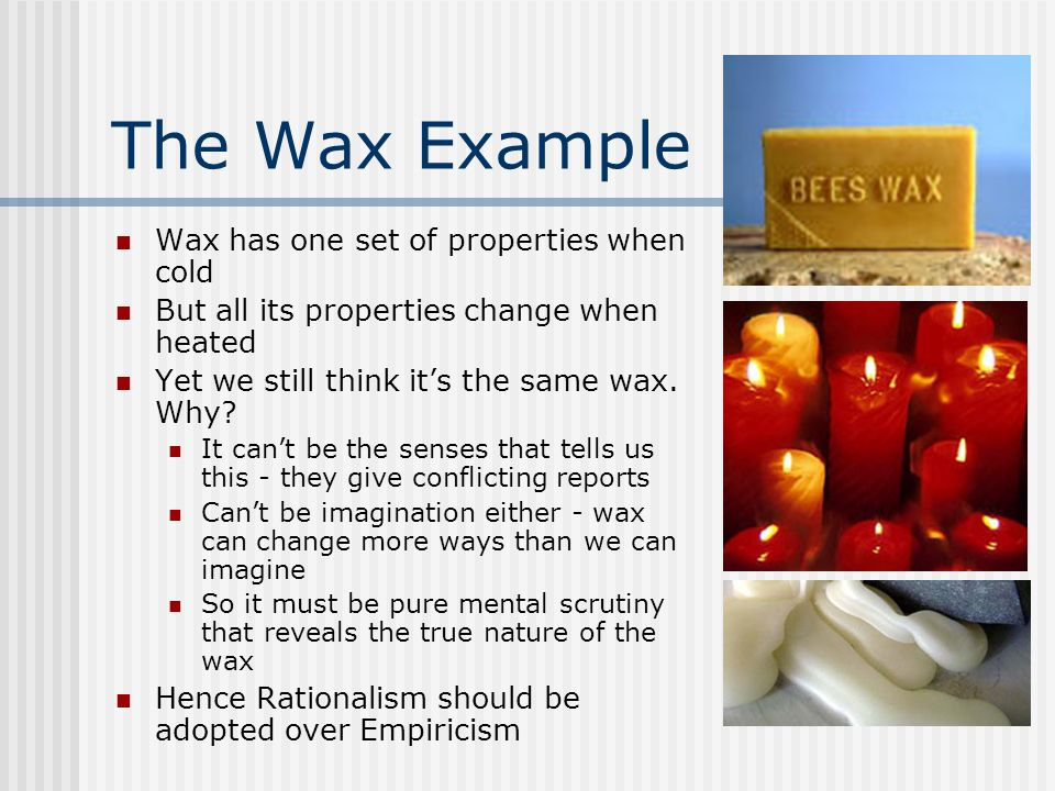 The Wax Example Wax has one set of properties when cold