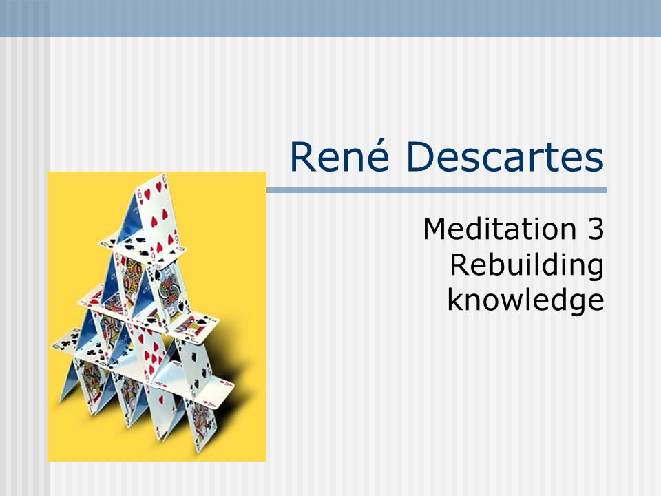 Meditation 3 Rebuilding knowledge