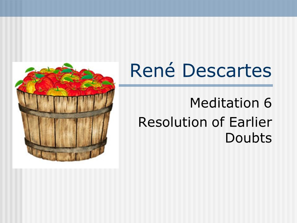 Meditation 6 Resolution of Earlier Doubts
