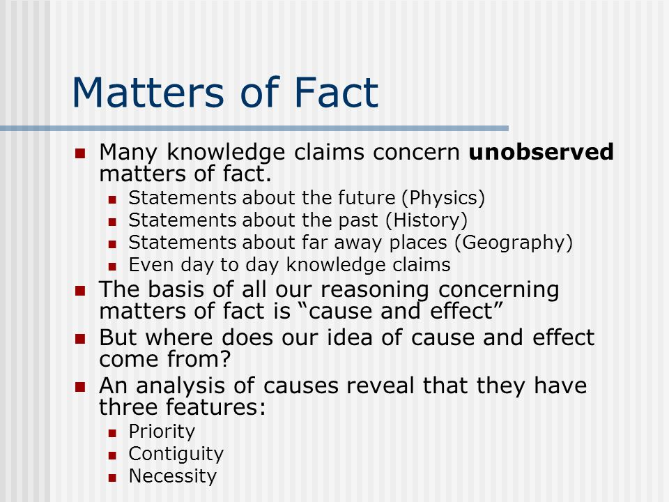 Matters of FactMany knowledge claims concern unobserved matters of fact. Statements about the future (Physics)