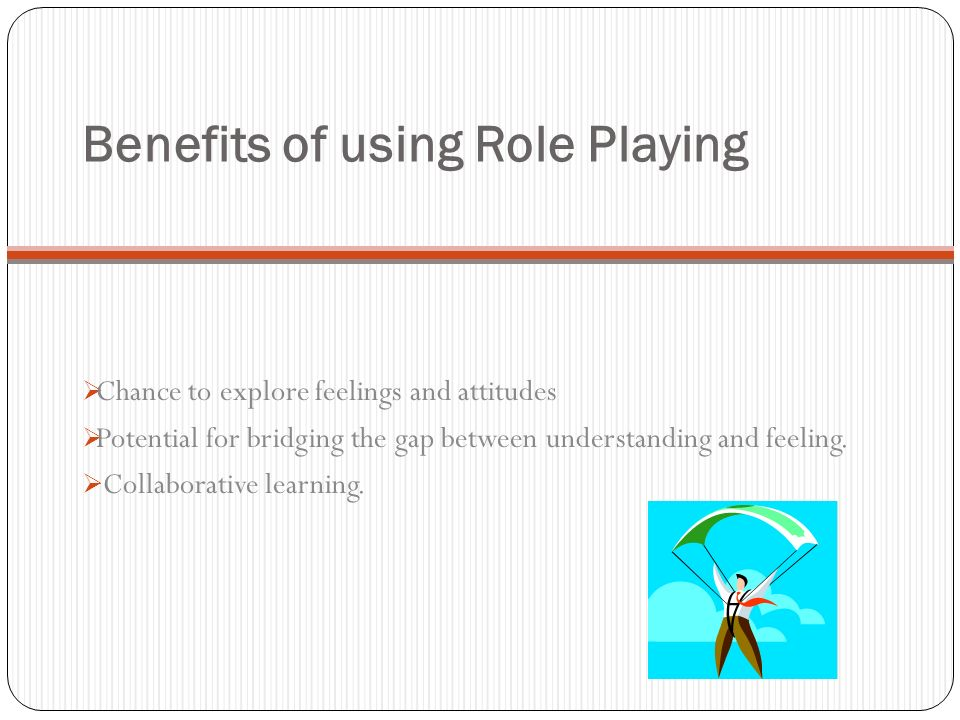 Benefits of using Role Playing