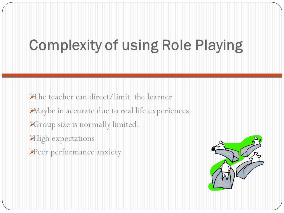 Complexity of using Role Playing