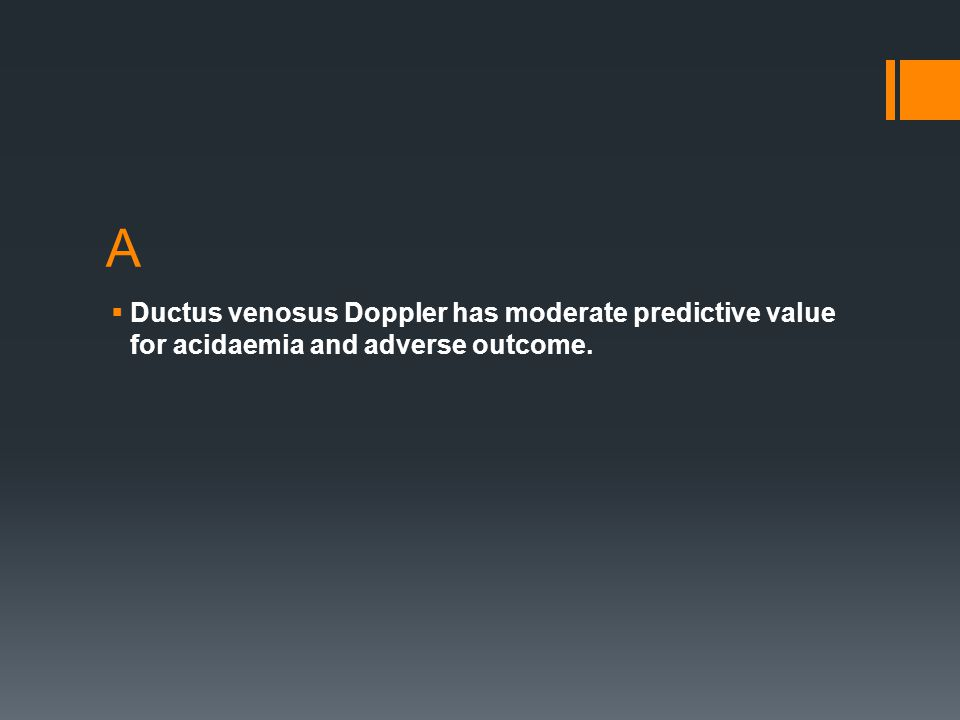 A Ductus venosus Doppler has moderate predictive value for acidaemia and adverse outcome.