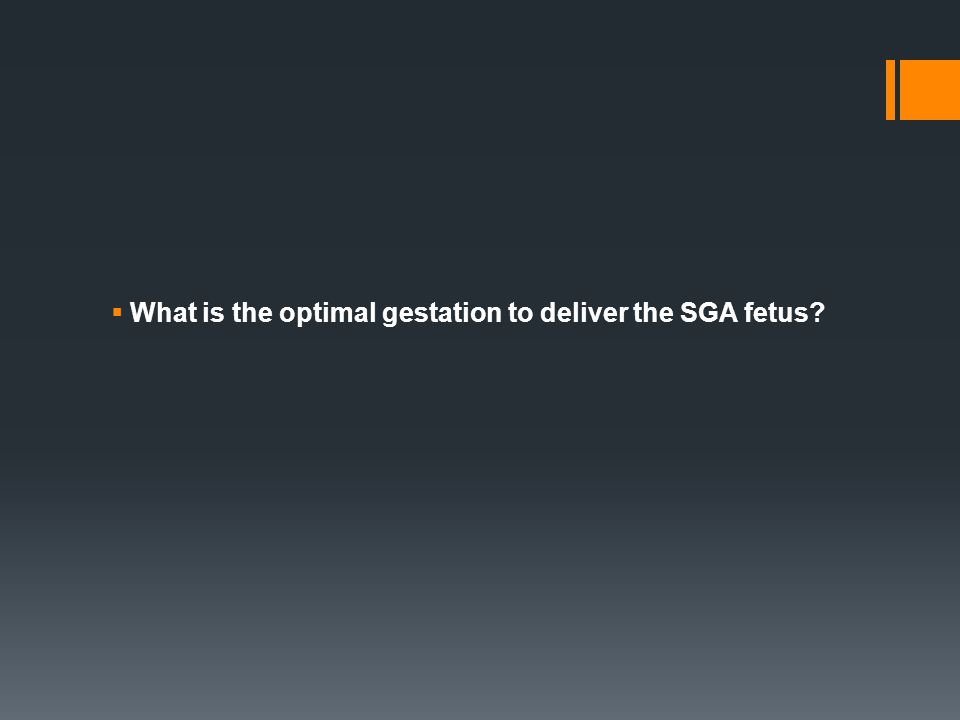 What is the optimal gestation to deliver the SGA fetus