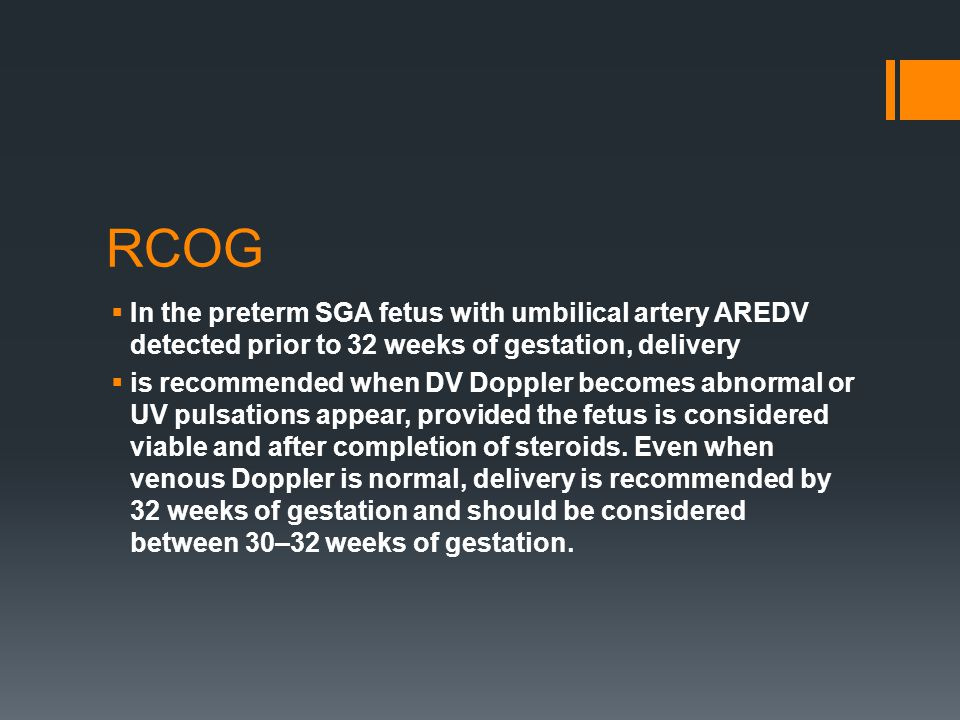 RCOG In the preterm SGA fetus with umbilical artery AREDV detected prior to 32 weeks of gestation, delivery.