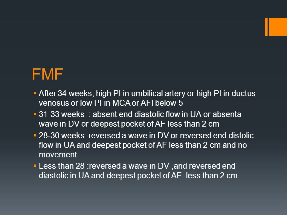 FMF After 34 weeks; high PI in umbilical artery or high PI in ductus venosus or low PI in MCA or AFI below 5.