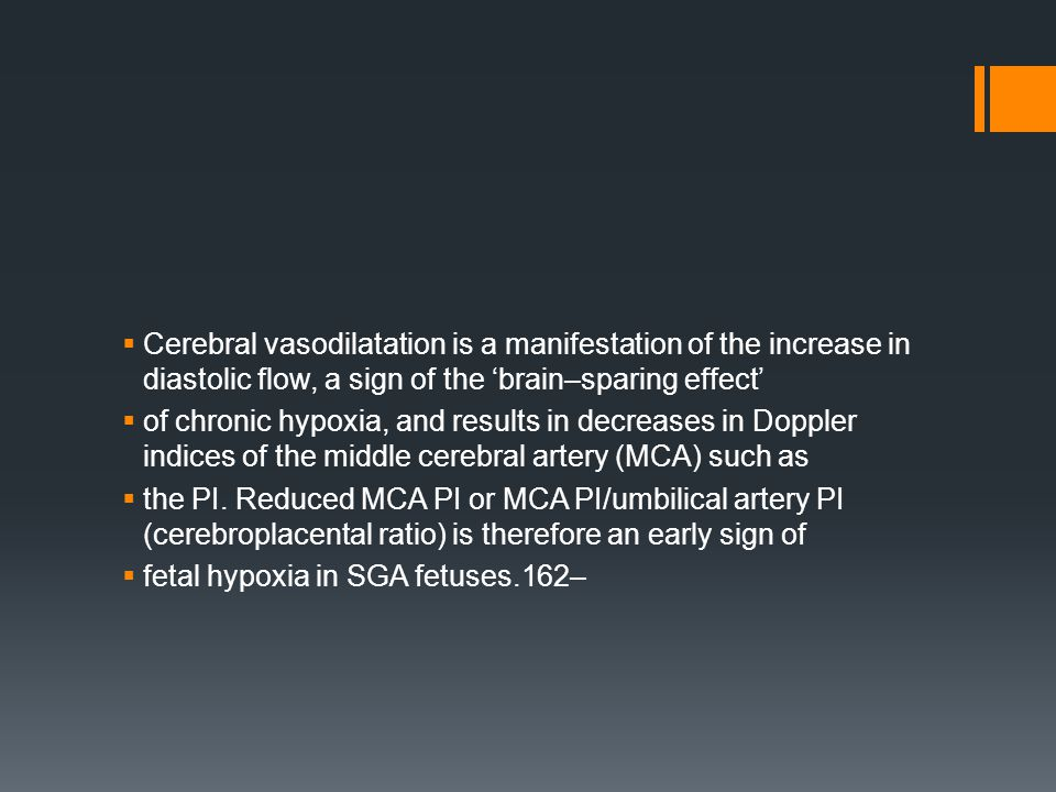 Cerebral vasodilatation is a manifestation of the increase in diastolic flow, a sign of the 'brain–sparing effect'