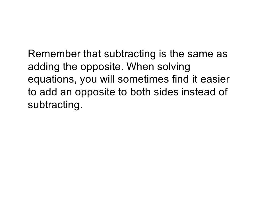 Remember that subtracting is the same as adding the opposite