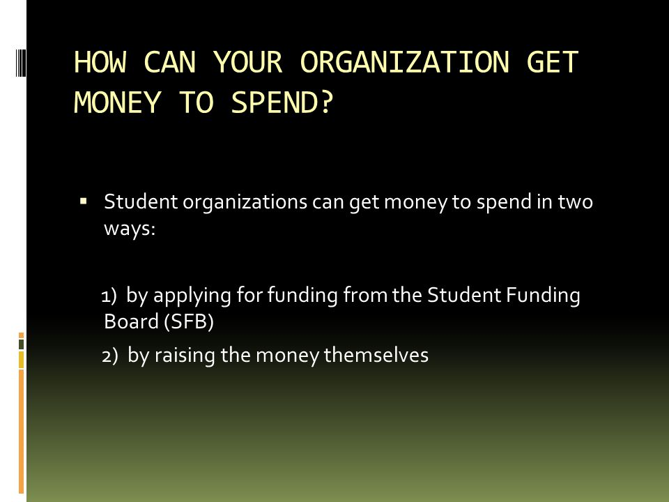 HOW CAN YOUR ORGANIZATION GET MONEY TO SPEND