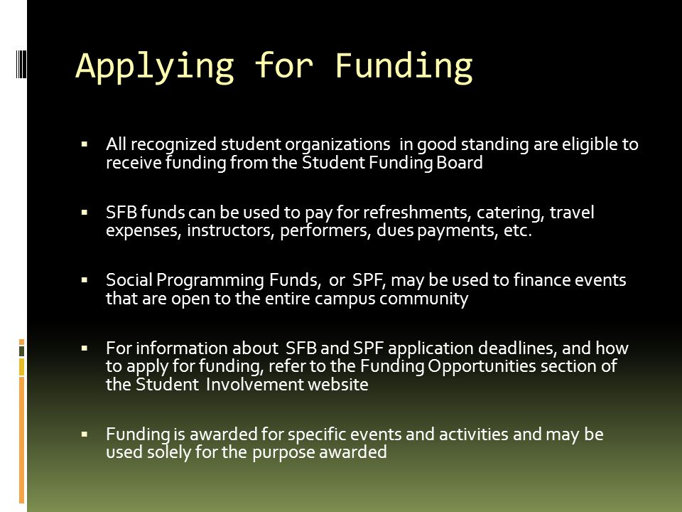 Applying for Funding All recognized student organizations in good standing are eligible to receive funding from the Student Funding Board.